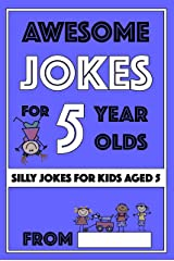 Awesome Jokes For 5 Year Olds: Silly Jokes For Kids Aged 5 (Jokes For kids 5-9 Book 1) Kindle Edition
