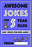 Awesome Jokes For 5 Year Olds: Silly Jokes For Kids Aged 5 (Jokes For kids 5-9 Book 1)