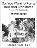 So, You Want to Run a Bed and Breakfast?: A Menu for Success