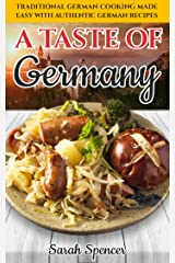 A Taste of Germany: Traditional German Cooking Made Easy with Authentic German Recipes (Best Recipes from Around the World Book 7) Kindle Edition