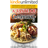 A Taste of Germany: Traditional German Cooking Made Easy with Authentic German Recipes (Best Recipes from Around the…