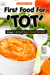 First Food For 'TOT': Stage 1-2-3 of Baby Food Recipes Kindle Edition