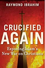 Crucified Again: Exposing Islam's New War on Christians Kindle Edition