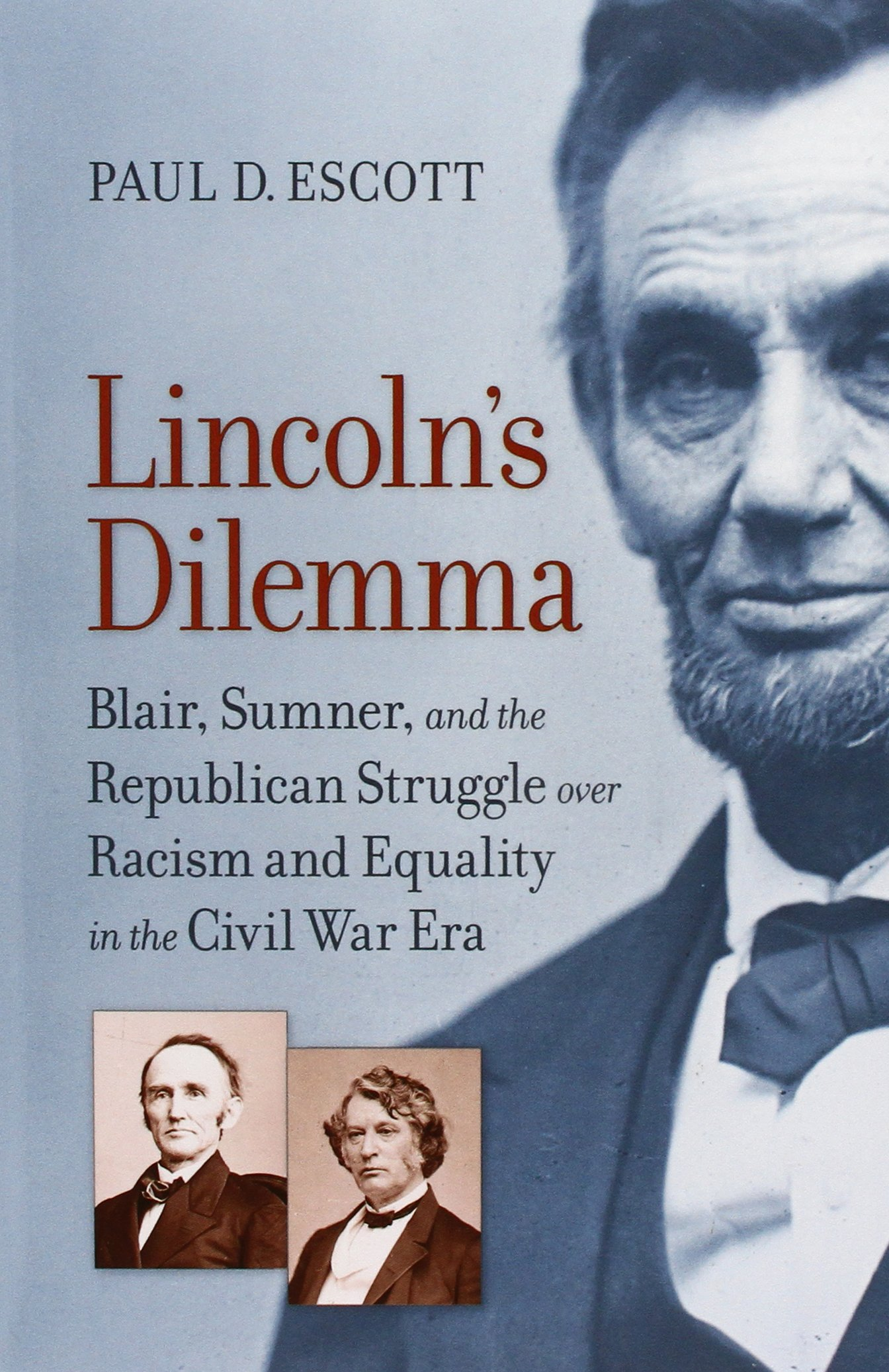 Lincoln\'s Dilemma: Blair, Sumner, and the Republican Struggle over ...