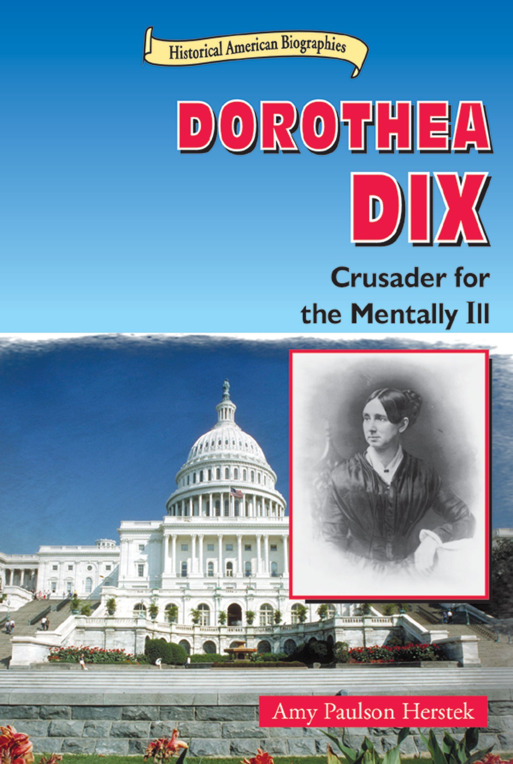 Dorothea Dix: Crusader for the Mentally Ill (Historical American Biographies)
