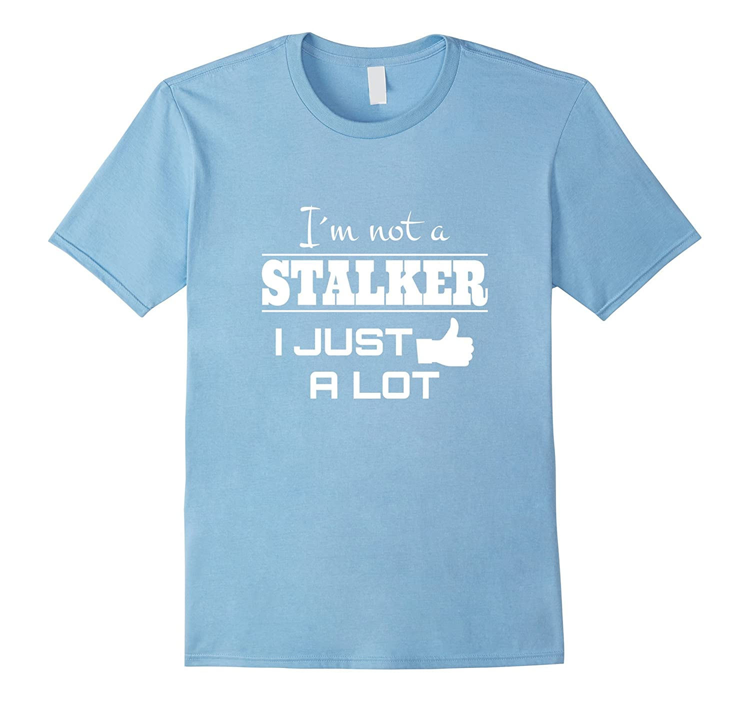 fb81403ff0 IM NOT A STALKER I JUST LIKE A LOT FUNNY T-SHIRT DESIGN-CD – Canditee