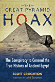The Great Pyramid Hoax: The Conspiracy to Conceal the True History of Ancient Egypt