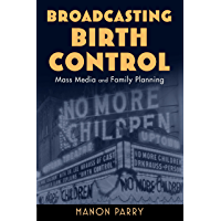 Broadcasting Birth Control: Mass Media and Family Planning (Critical Issues in Health and Medicine) (English Edition)