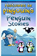 Histoires de pingouins Penguin Stories: Livre d'images bilingue Français-Anglais pour enfants, Children's Bilingual Picture Book French-English (Les Aventures ... Stories for Children t. 4) (French Edition) Kindle Edition