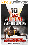 10 Days To Lifetime Self-Discipline: The Fastest Path To Motivation And Willpower