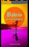 MEDITACIÓN PARA PRINCIPIANTES: GUÍA PARA CONSEGUIR LA PAZ INTERIOR: APRENDE A MEDITAR DE FORMA SENCILLA Y MEJORA TU…