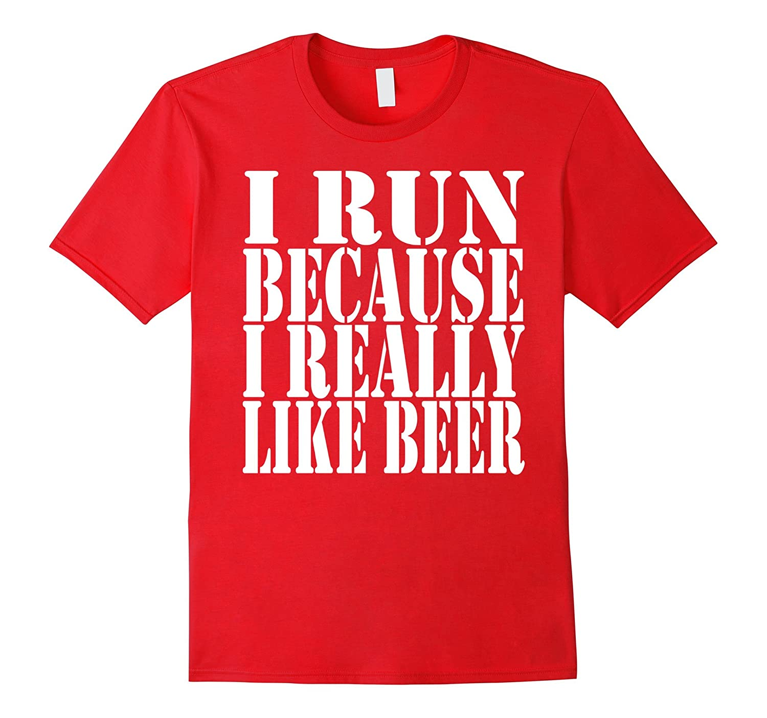 I Run Because I Really Like Beer Shirt - Funny Drinking Tee-Vaci