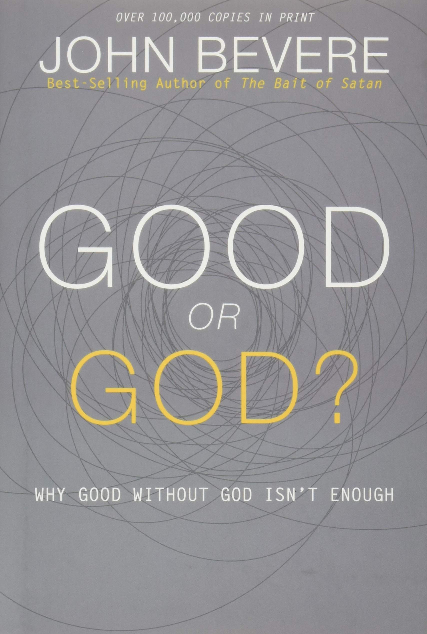 Good or God?: Why Good Without God Isn't Enough: Bevere, John:  9781933185941: Amazon.com: Books