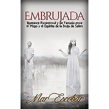 Embrujada: Romance Paranormal y de Fantasía entre el Mago y el Espíritu de la Bruja de Salem (Novela Romántica y Erótica en Español: Paranormal o ...
