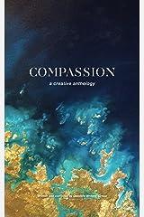 Compassion: A Creative Anthology Kindle Edition