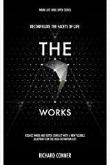 The Seven Works - Reconfigure The Facets of Life: Reduce Inner and Outer Conflict with a New Flexible Blueprint for The High Definition Life (Work Life Wide Open Book 2) Kindle Edition