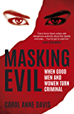Masking Evil: When Good Men and Women Turn Criminal (English Edition)
