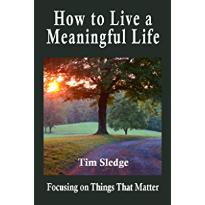 How to Live a Meaningful Life: Focusing on Things that Matter