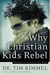 Why Christian Kids Rebel: Trading Heartache for Hope Kindle Edition