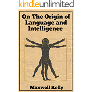 On the Origin of Language and Intelligence: Understand the role of this evolution for Mythology, Religion, Science, and…