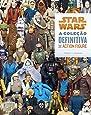 Star Wars. A Coleção Definitiva de Action Figure