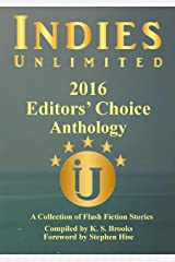 Indies Unlimited 2016 Editors' Choice Flash Fiction Anthology (Indies Unlimited Flash Fiction Anthology) Kindle Edition
