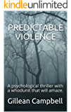 PREDICTABLE VIOLENCE: A psychological thriller with a whodunit that will amaze.