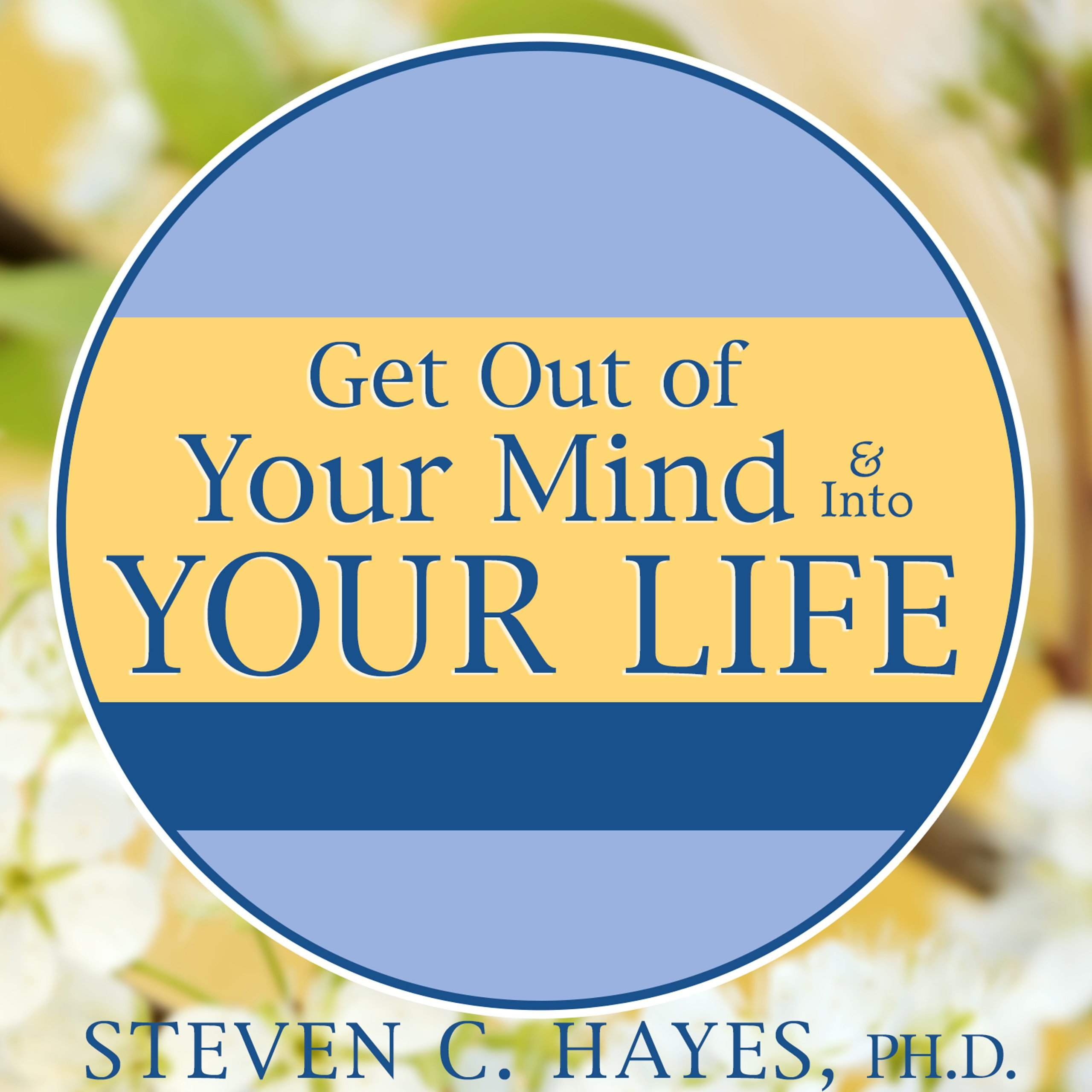 Get Out Of Your Mind And Into Your Life  The New Acceptance And Commitment Therapy