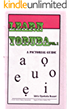 Learn Yoruba Volume One: A Pictorial Guide to Learning and Understanding the Yoruba Language (English Edition)