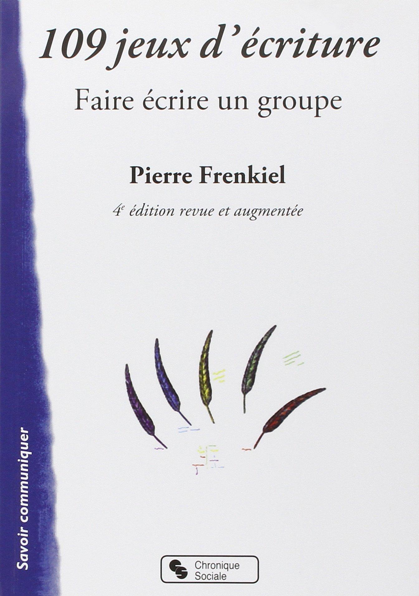 Amazon.fr - 109 jeux d'écriture : Faire écrire un groupe - Pierre Frenkiel,  Michel Lobrot - Livres