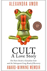 Cult A Love Story: Ten Years Inside a Canadian Cult and the Subsequent Long Road of Recovery Kindle Edition