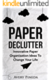 Paper Declutter: Innovative Paper Organization Ideas to Change your Life