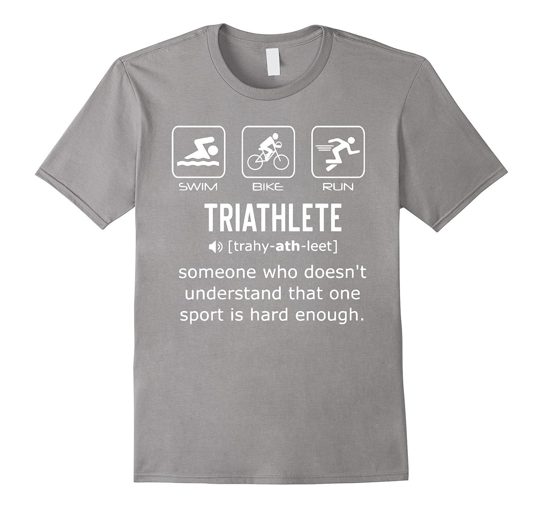 Funny Triathlon Shirt- Triathlete Definition Swim Bike Run-TD