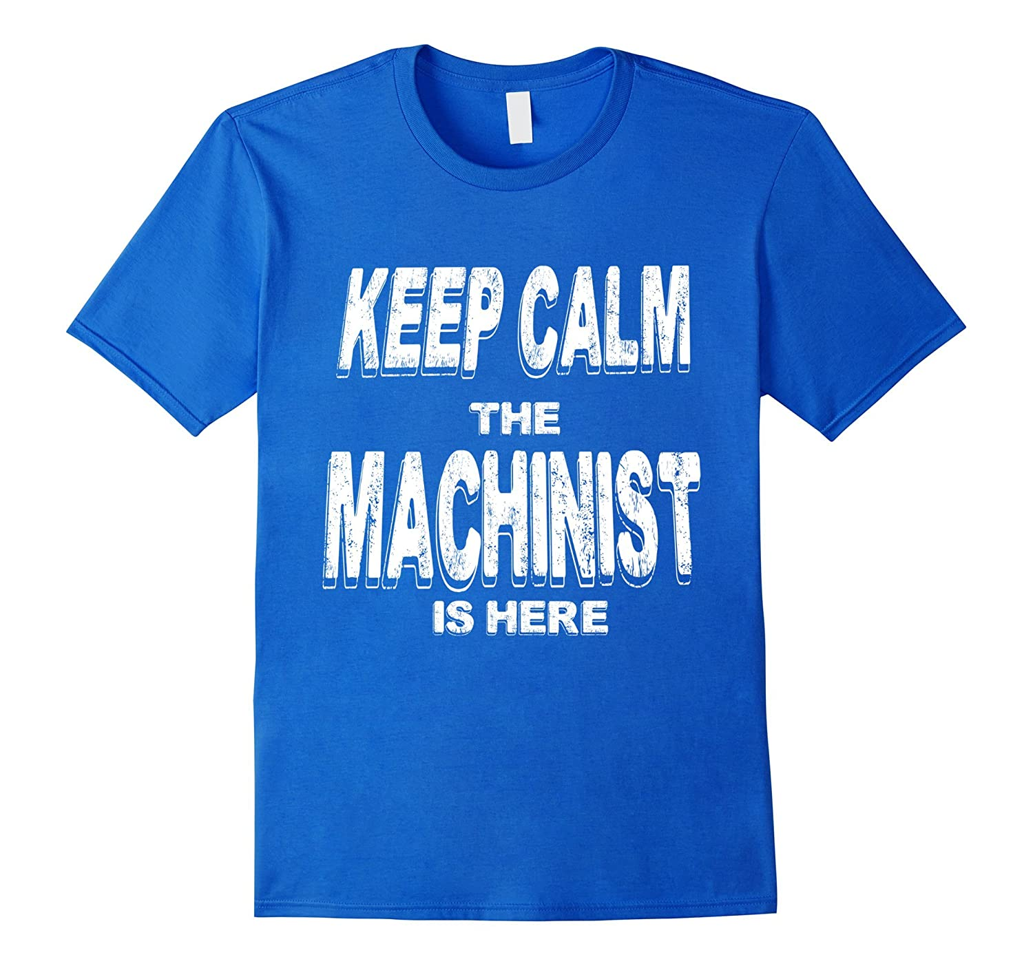 1b920cba Relax and Keep Calm the Machinist is Here Funny t-shirt-RT – Rateeshirt
