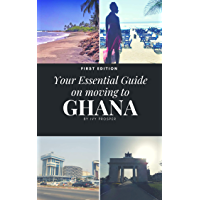 Your Essential Guide on Moving to Ghana: First Edition