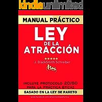 MANUAL PRÁCTICO de la LEY de la ATRACCIÓN (Desarrollo personal y autoayuda): Incluye protocolo 20/80 para la práctica eficaz BASADO EN LA LEY DE PARETO