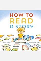 How to Read a Story: (Illustrated Children's Book, Picture Book for Kids, Read Aloud Kindergarten Books) Kindle Edition
