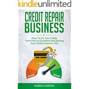 Credit Repair Business: 2 Manuscripts How To Fix Your Credit From Poor to Excellent and Raising Your Credit Score to 720…