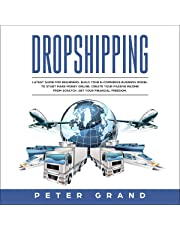 Dropshipping: Latest Guide for Beginners. Build Your E-commerce Business Model to Start Make Money Online. Create Your Passive Income from Scratch. Get Your Financial Freedom.