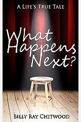 What Happens Next?: A Life's True Tale Kindle Edition