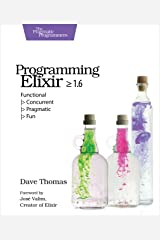 Programming Elixir ≥ 1.6: Functional |> Concurrent |> Pragmatic |> Fun Kindle Edition