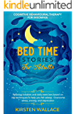 Bedtime Stories for Adults – Cognitive Behavioural Therapy for Insomnia: Relaxing Lullabies and Daily Exercises Based on…