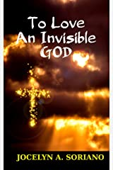 To Love An Invisible God: Falling For The Intimate Love Of Jesus Kindle Edition