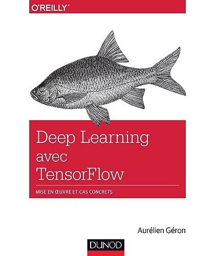 Deep Learning avec TensorFlow - Mise en oeuvre et cas concrets