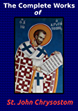 The Complete Works of St. John Chrysostom (36 Books)