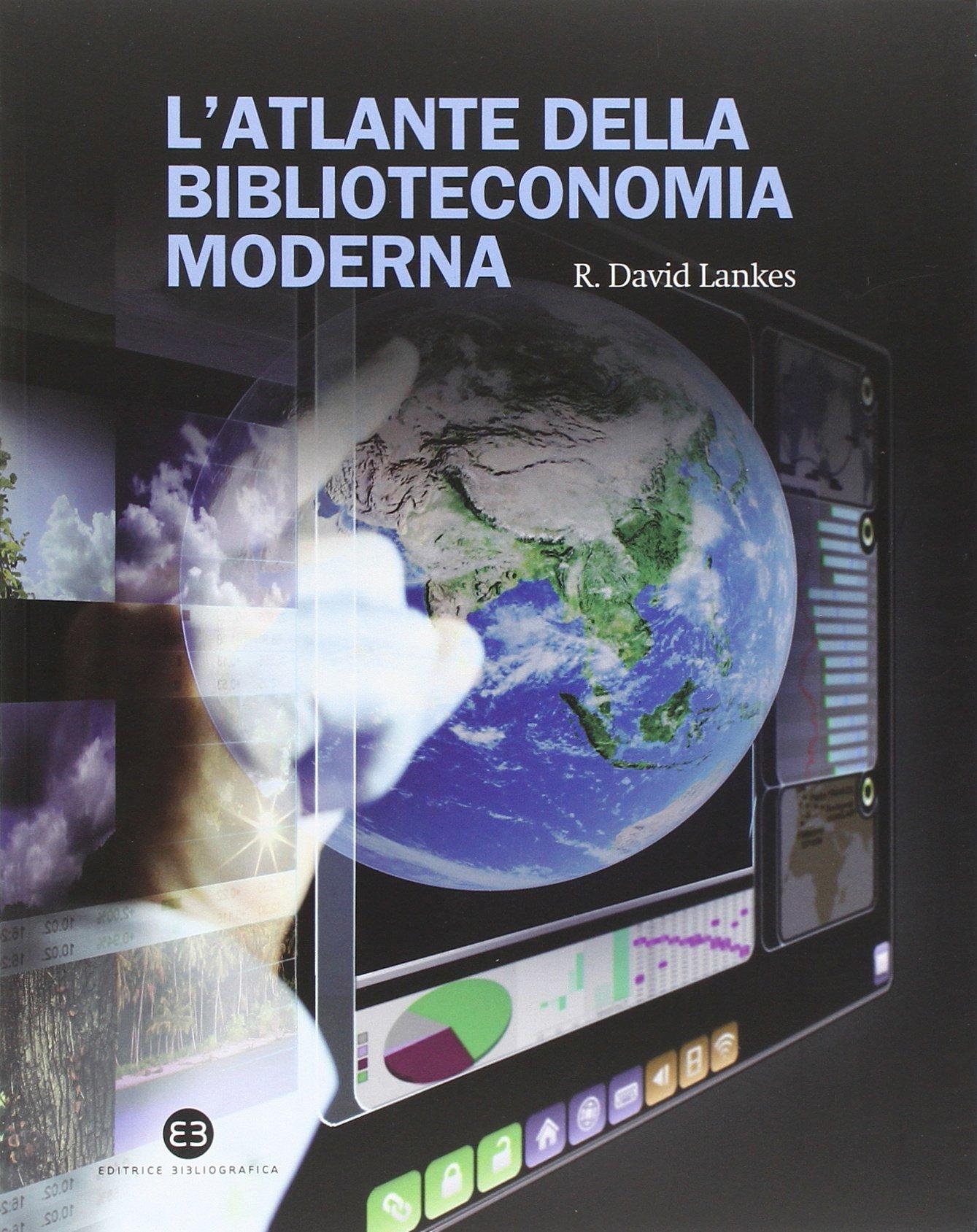 L'atlante della biblioteconomia moderna Copertina flessibile – 13 mar 2014 David R. Lankes A. M. Tammaro E. Corradini Editrice Bibliografica
