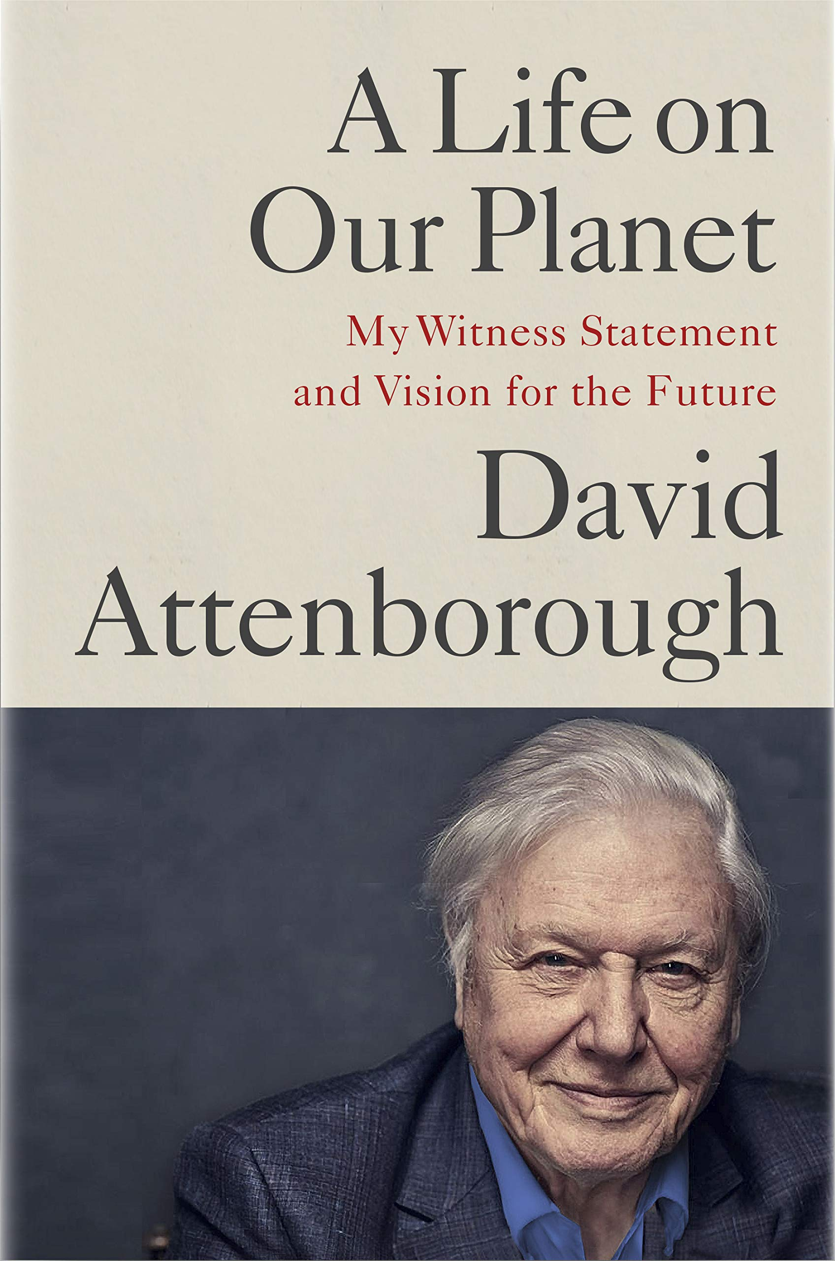 A Life on Our Planet: My Witness Statement and a Vision for the Future:  Attenborough, Sir David, Hughes, Jonnie: 9781538719985: Amazon.com: Books