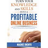 Turn Your Knowledge and Skills Into a Profitable Online Business: Learn how to build authority, create digital information pr