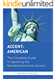 Accent: American - The Complete Guide to Speaking the Standard American Accent (English Edition)