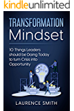 Transformation Mindset: 10 Things Leaders should be Doing Today to turn Crisis into Opportunity